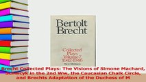 PDF  Brecht Collected Plays The Visions of Simone Machard Schwcyk in the 2nd Ww the Caucasian  EBook