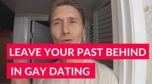 Leave Your Past Behind For Healthy Gay Dating And Gay Relationships In The Future