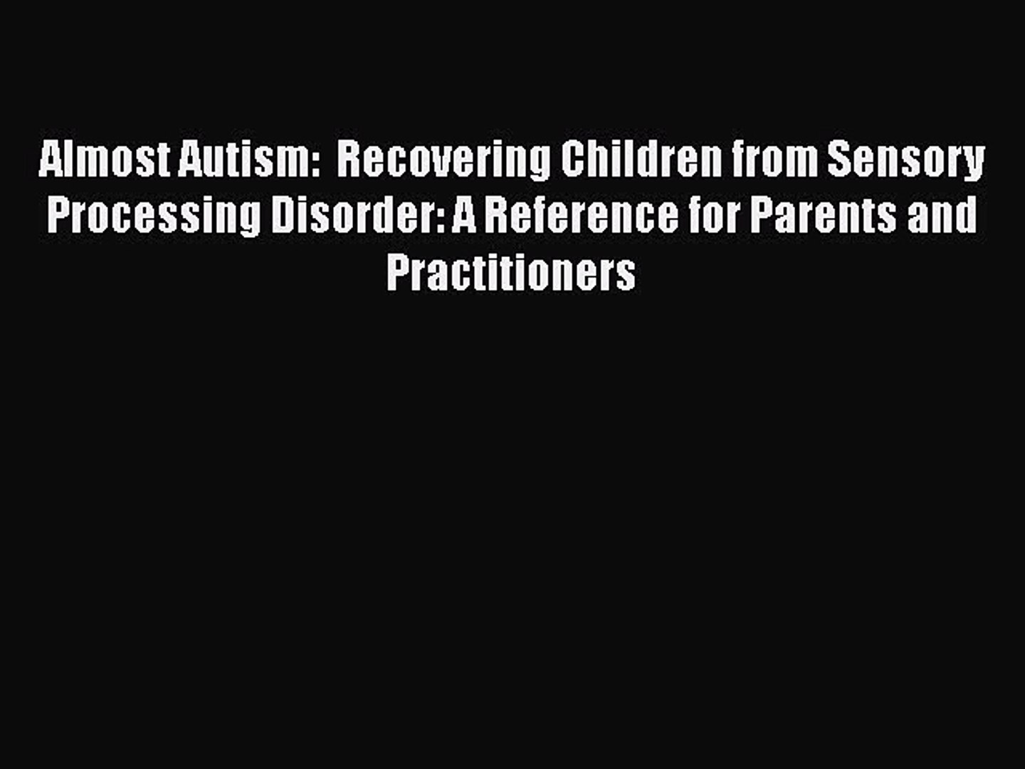 [Read Book] Almost Autism: Recovering Children from Sensory Processing  Disorder: A Reference