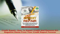 Download  Credit Repair How To Repair Credit And Remove ALL Negative Items From Your Credit Report  EBook