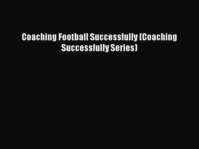 Download Coaching Football Successfully (Coaching Successfully Series) Free Books