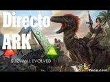 Directo ARK Survival Evolved En busca de dinosaurios -  Gameplay español