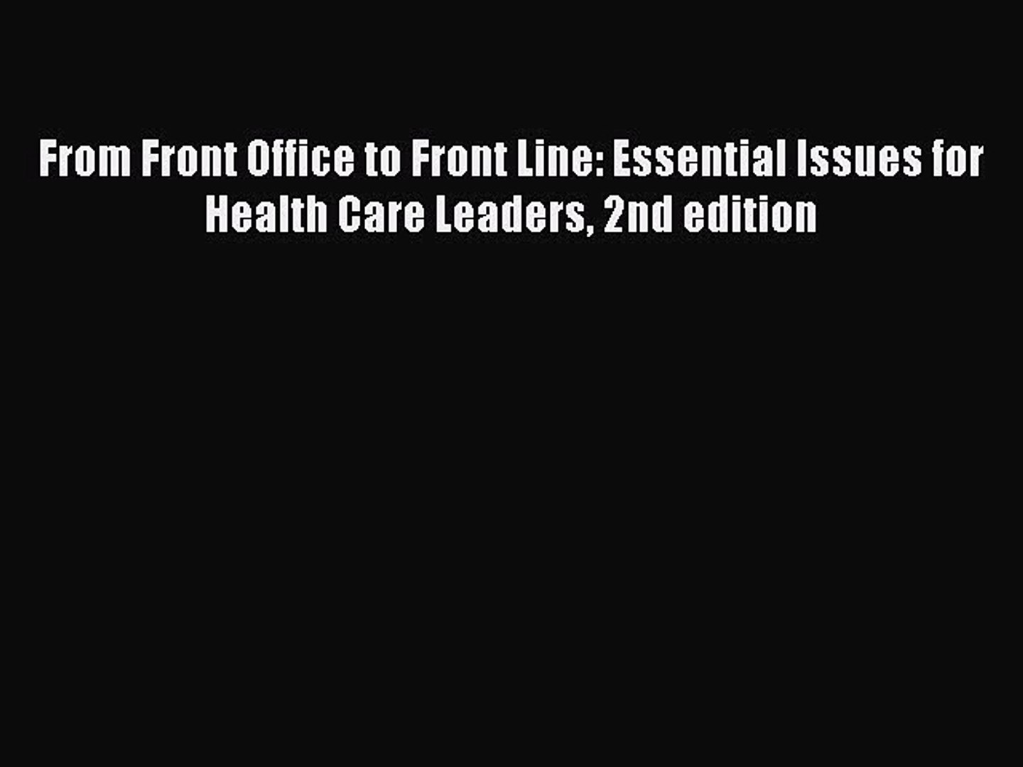 [Read Book] From Front Office to Front Line: Essential Issues for Health Care Leaders 2nd edition