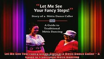 READ book  Let Me See Your Fancy Steps Story of a Métis Dance Caller  A Guide to Traditional Métis Full Free