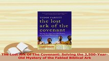 Download  The Lost Ark Of The Covenant Solving the 2500YearOld Mystery of the Fabled Biblical Ark Ebook Online