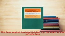 Download  The Case against Assisted Suicide For the Right to EndofLife Care Ebook