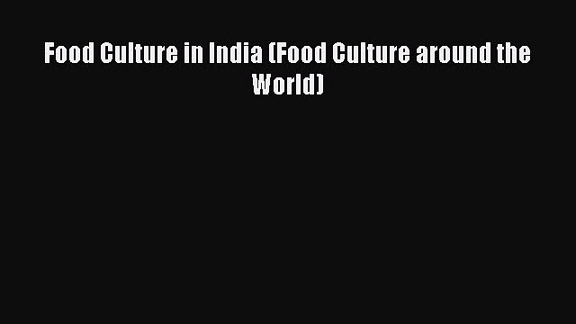 [Read PDF] Food Culture in India (Food Culture around the World) Ebook Free