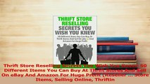 Read  Thrift Store Reselling Secrets You Wish You Knew 50 Different Items You Can Buy At Thrift Ebook Free