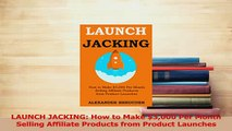 Read  LAUNCH JACKING How to Make 3000 Per Month Selling Affiliate Products from Product Ebook Free