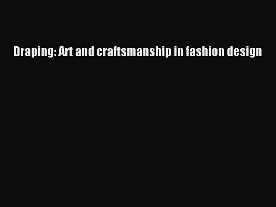 Download Draping Art And Craftsmanship In Fashion Design Pdf Online Video Dailymotion