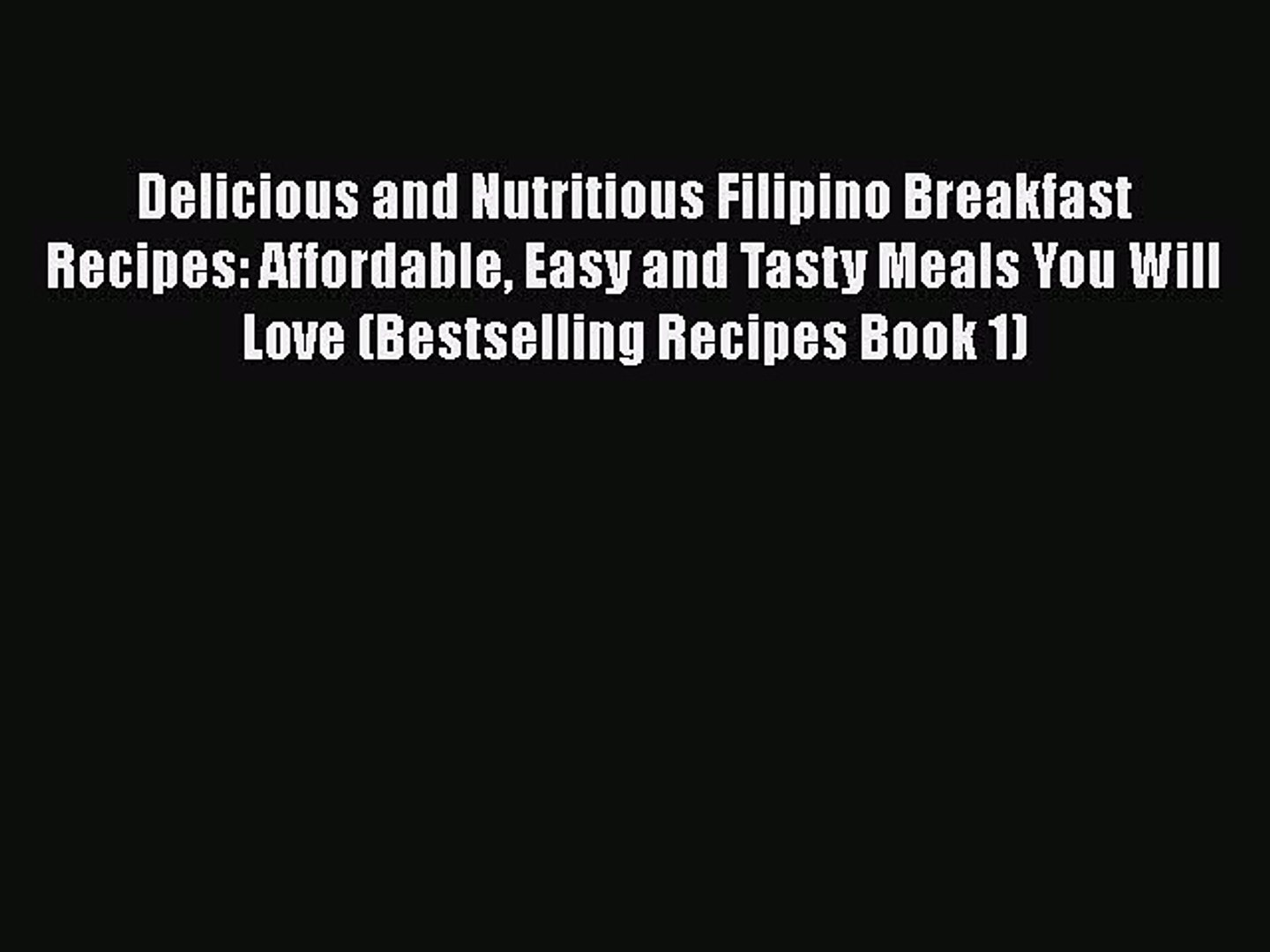Pdf Delicious And Nutritious Filipino Breakfast Recipes Affordable Easy And Tasty Meals You Video Dailymotion