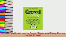 Read  Crowd Funding How to Raise Money and Make Money in the Crowd Ebook Free