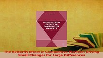 PDF  The Butterfly Effect in Competitive Markets Driving Small Changes for Large Differences Download Online