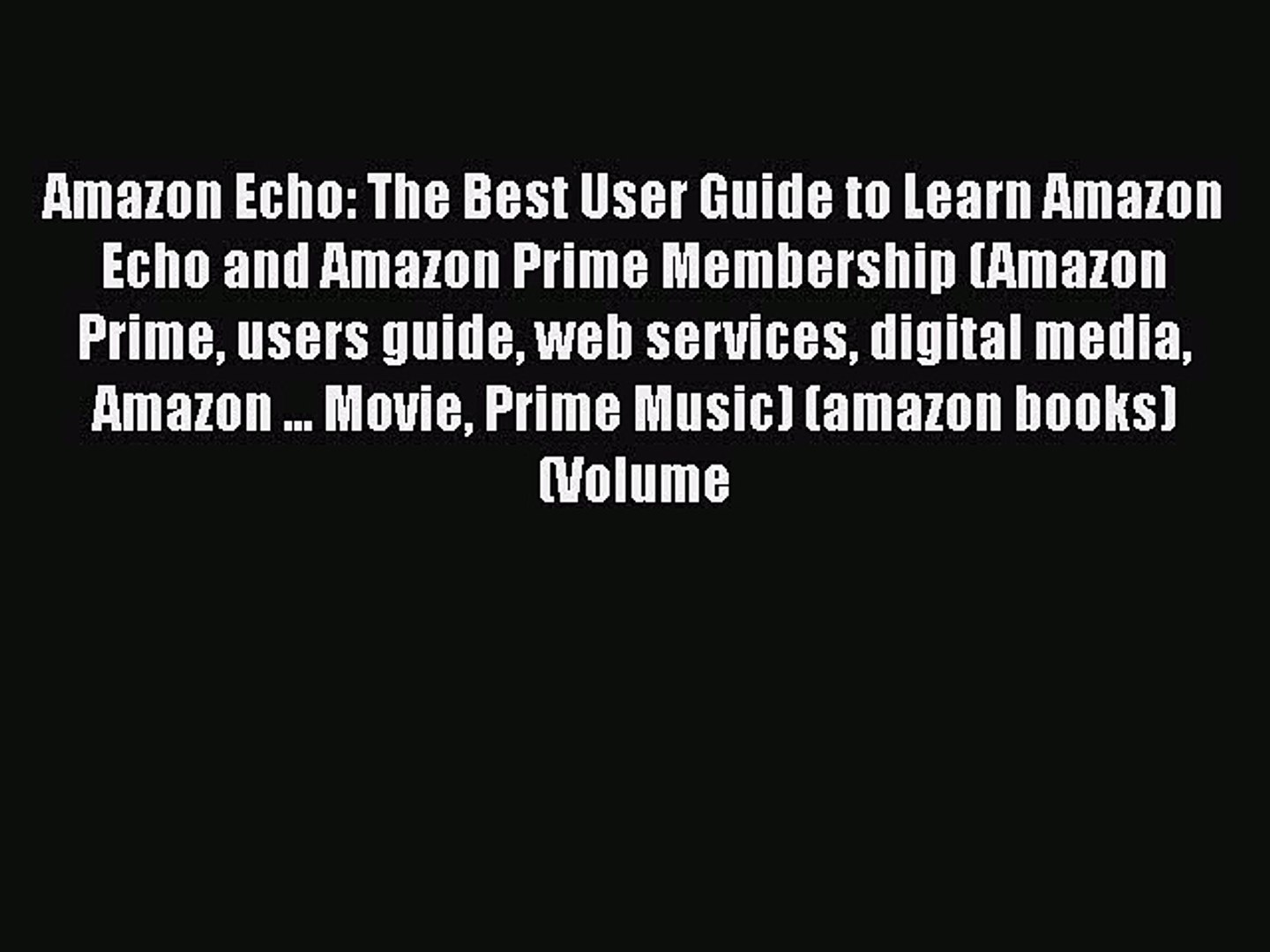 Download Amazon Echo: The Best User Guide to Learn Amazon Echo and Amazon Prime Membership