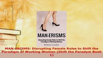 PDF  MANERISMS Disrupting Female Roles to Shift the Paradigm of Working Women Shift the Read Online