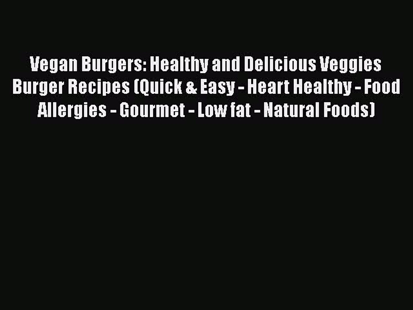 Pdf Vegan Burgers Healthy And Delicious Veggies Burger Recipes Quick Easy Heart Healthy Video Dailymotion
