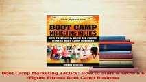 Read  Boot Camp Marketing Tactics How to Start  Grow a 6Figure Fitness Boot Camp Business Ebook Free