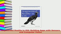 PDF  Augmented Reality in iOS Building Apps with Sensors and Computer Vision Free Books