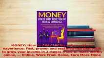 Download  MONEY How to make money online with no experience Fast proven and real methods that work Ebook Free