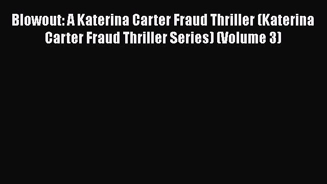 [Read Book] Blowout: A Katerina Carter Fraud Thriller (Katerina Carter Fraud Thriller Series)