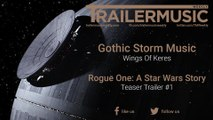 Rogue One: A Star Wars Story - Teaser Trailer Music (Gothic Storm Music - Wings Of Keres)
