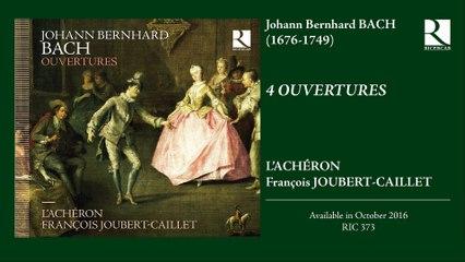 Johann Bernhard BACH // 4 Ouvertures by L'ACHÉRON & François Joubert-Caillet
