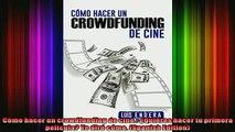 Full Free PDF Downlaod  Cómo hacer un crowdfunding de cine Quieres hacer tu primera película Te diré cómo Full Free