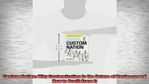 FREE DOWNLOAD  Custom Nation Why Customization Is the Future of Business and How to Profit From It  BOOK ONLINE