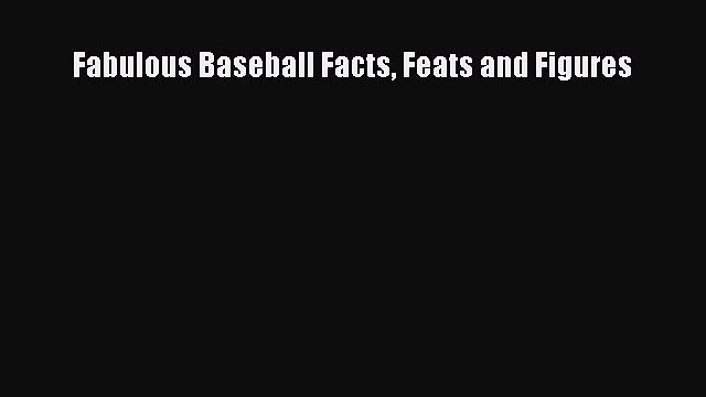 Download Fabulous Baseball Facts Feats and Figures Ebook Free