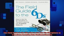 READ book  The Field Guide to the 6Ds How to Use the Six Disciplines to Transform Learning into Full Free