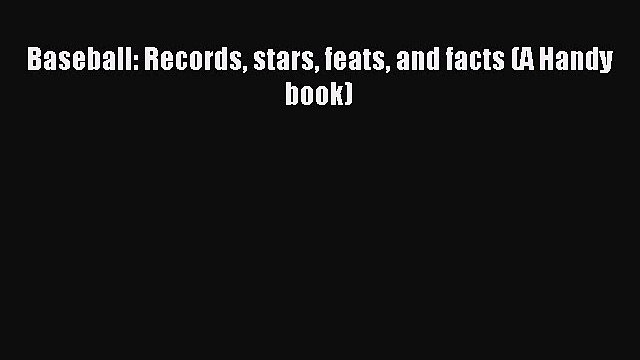 Read Baseball: Records stars feats and facts (A Handy book) PDF Online