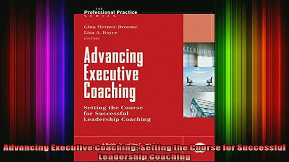 READ book  Advancing Executive Coaching Setting the Course for Successful Leadership Coaching Full Free