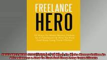 FREE PDF  FREELANCE HERO 2016 Edition 10 Ways To Make Money Online As A Freelancer  How To Find  BOOK ONLINE