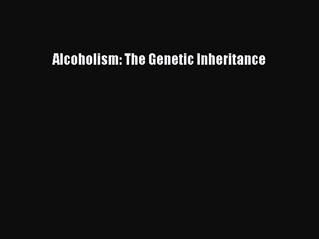[Read Book] Alcoholism: The Genetic Inheritance  EBook