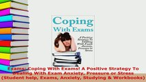 PDF  Exams Coping With Exams A Positive Strategy To Dealing With Exam Anxiety Pressure or Read Full Ebook
