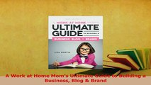 Download  A Work at Home Moms Ultimate Guide to Building a Business Blog  Brand Ebook Free