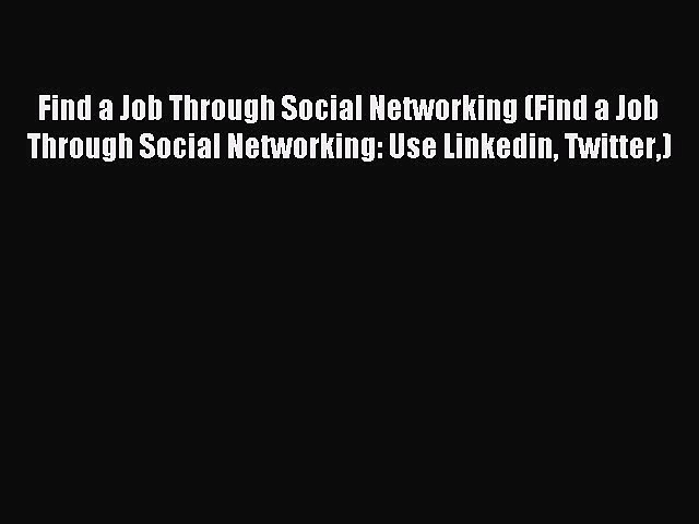 Read Find a Job Through Social Networking (Find a Job Through Social Networking: Use Linkedin