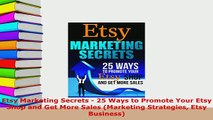 PDF  Etsy Marketing Secrets  25 Ways to Promote Your Etsy Shop and Get More Sales Marketing Read Full Ebook