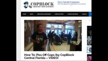 How To: Piss Off corrupt florida Cops (by CopBlock Central Florida – VIDEO)