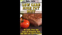 Low Carb High Fat Diet All Truth Pros And Cons Of Ketogenic Diet And 300 Low Carb Recipes Low Carb diet Low