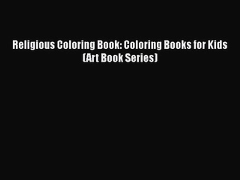 [PDF] Religious Coloring Book: Coloring Books for Kids (Art Book Series)  Read Online