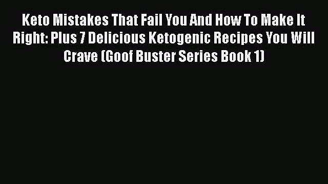 Download Keto Mistakes That Fail You And How To Make It Right: Plus 7 Delicious Ketogenic Recipes