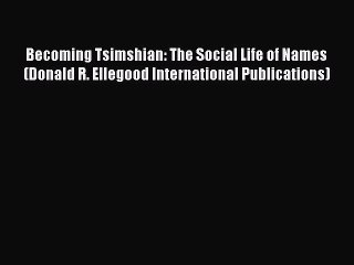 [Read book] Becoming Tsimshian: The Social Life of Names (Donald R. Ellegood International