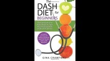 DASH Diet for Beginners A DASH Diet QUICK START GUIDE to Fast Natural Weight Loss Lower Blood Pressure and Better