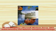 Download  70297 Designing a Microsoft Windows Server 2003 Active Directory and Network  Read Online