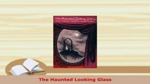 PDF  The Haunted Looking Glass Free Books