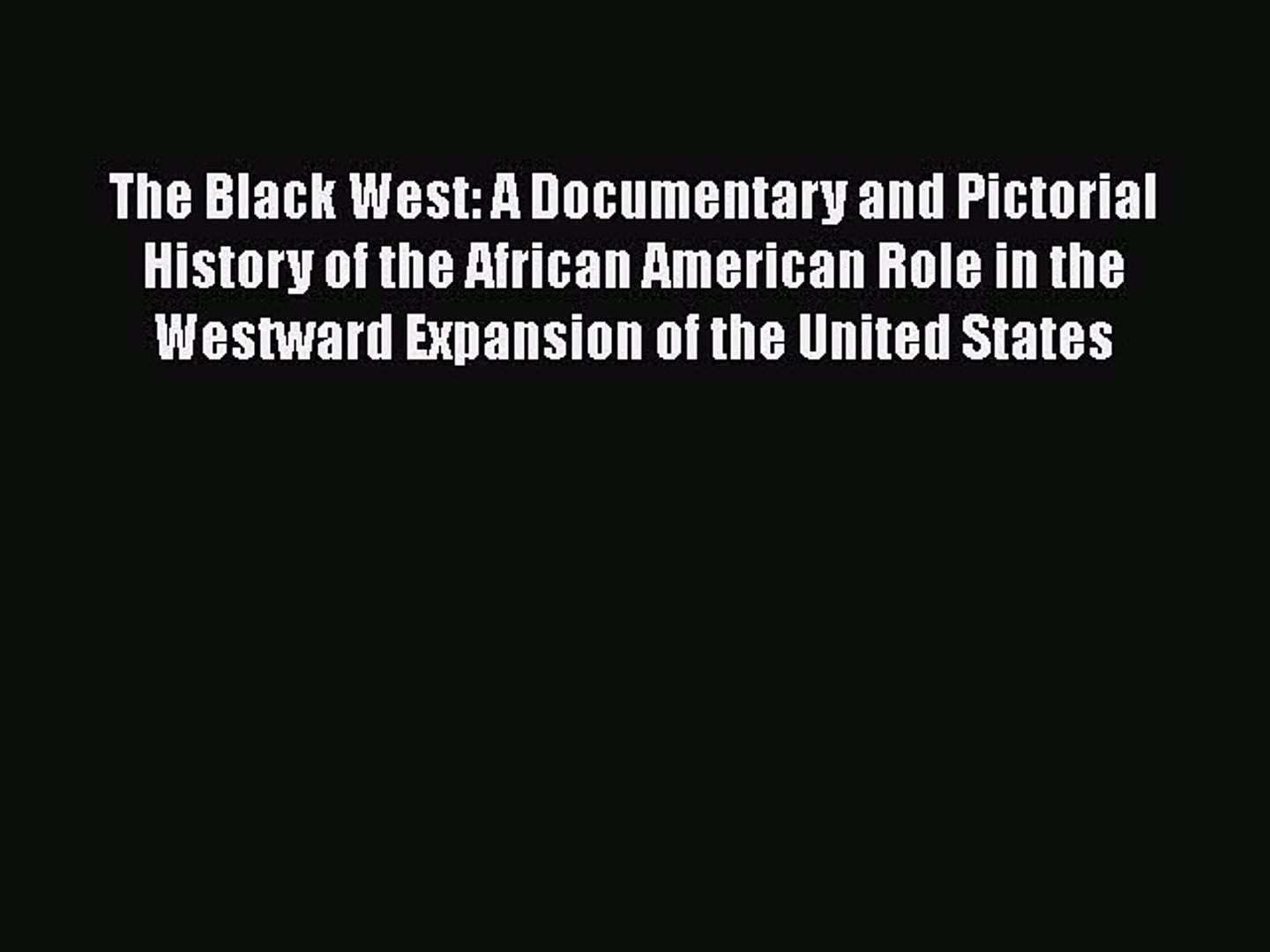 [Read book] The Black West: A Documentary and Pictorial History of the African American Role