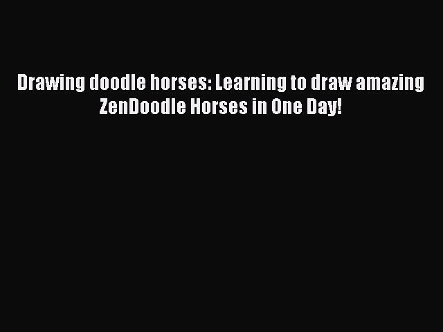 Download Drawing doodle horses: Learning to draw amazing ZenDoodle Horses in One Day!  EBook