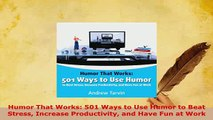 PDF  Humor That Works 501 Ways to Use Humor to Beat Stress Increase Productivity and Have Fun Read Full Ebook