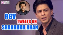Ram Gopal Varma Tweets on Sharukh Khan - Filmyfocus.com